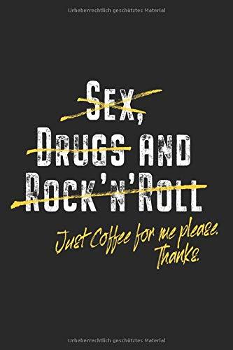 No Sex No Drugs No Rock'n'Roll Just Coffee Please: Kaffee Notizbuch Notizen Planer Tagebuch (Liniert, 15 x 23 cm, 120 Linierte Seiten, 6