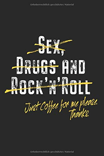 No Sex No Drugs No Rock'n'Roll Just Coffee Please: Kaffee Notizbuch Notizen Planer Tagebuch (Liniert, 15 x 23 cm, 120 Linierte Seiten, 6