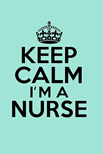 Keep Calm I'm A Nurse: Nurse Notebook Journal College Ruled Lined (6 x 9) Small Composition Book Diary Softback Cover Nursing School Graduation Gift for Nurses