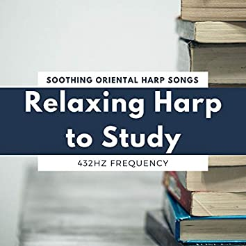 Relaxing Harp to Study: Soothing Oriental Harp Songs with 432Hz Frequency