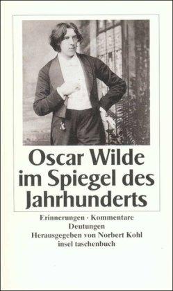 Oscar Wilde im Spiegel des Jahrhunderts: Erinnerungen, Kommentare, Deutungen (insel taschenbuch)