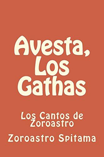 Avesta, Los Gathas: Los Cantos de Zoroastro: Volume 1