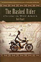 Neil Peart: The Masked Rider : Cycling in West Africa (Hardcover); 2004 Edition