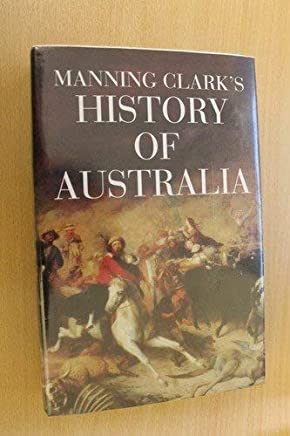 Manning Clarks History of Australia