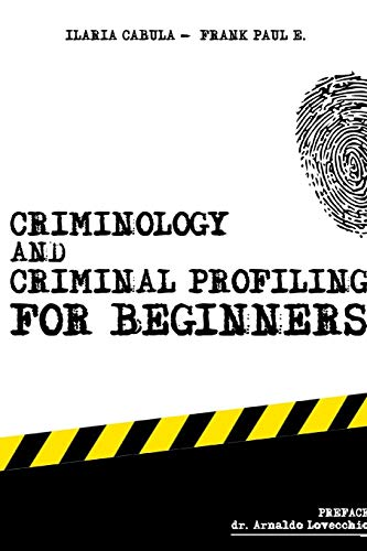 Criminology and Criminal Profiling for beginners: (crime scene forensics, serial killers and sects) (Criminology for beginners)