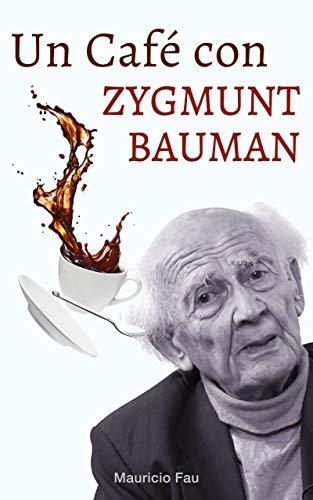 UN CAFÉ CON ZYGMUNT BAUMAN: MEDIA HORA A SOLAS CON EL SOCIÓLOGO DEL MOMENTO (UN CAFÉ CON...) (Spanish Edition)