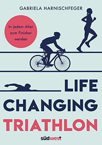 Life Changing Triathlon: In jedem Alter zum Finisher werden