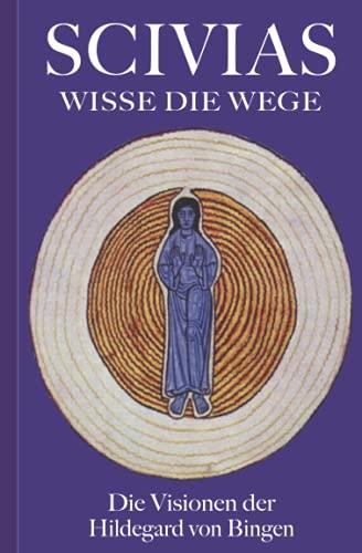 SCIVIAS – Wisse die Wege: Die Visionen der Hildegard von Bingen