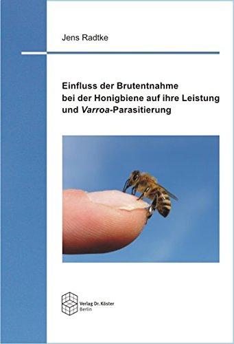 Einfluss der Brutentnahme bei der Honigbiene auf ihre Leistung und Varroa-Parasitierung (Schriftenreihe Agrarwissenschaft)