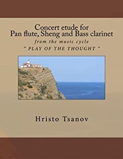 "Concert Etude for Pan Flute, Sheng and Bass Clarinet: From the Music Cycle "" Play of the Thought """