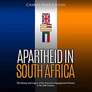 Apartheid in South Africa: The History and Legacy of the Notorious Segregationist Policies in the 20th Century                   By:                                                                                                                                 Charles River Editors                               Narrated by:                                                                                                                                 Colin Fluxman                      Length: 2 hrs and 13 mins     1 rating     Overall 4.0