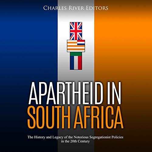 Apartheid in South Africa: The History and Legacy of the Notorious Segregationist Policies in the 20th Century audiobook cover art