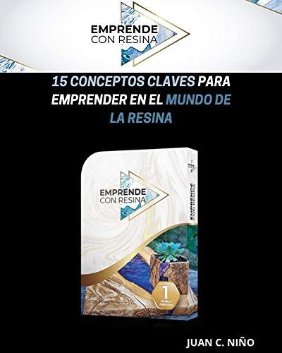 (Ilustrado) Emprende un Negocio Propio con la Resina Epoxi (Con notas): 15 Conceptos Claves para Crear y Rediseñar Artesanías en Madera con Resina Epoxica