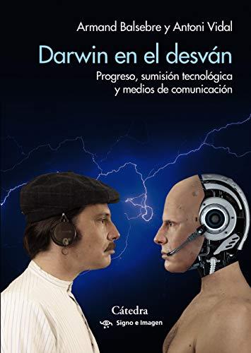 Darwin en el desván: Progreso, sumisión tecnológica y medios de comunicación (Signo e imagen)