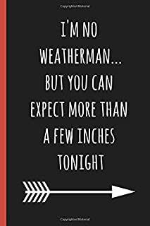 I'm no weatherman...but you can expect more than a few inches tonight: a funny lined notebook. Blank novelty journal perfect as a gift (& better than a card) for your amazing partner!