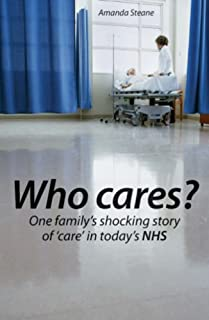 Who Cares?: One Family's Shocking Story of Care in Today's NHS