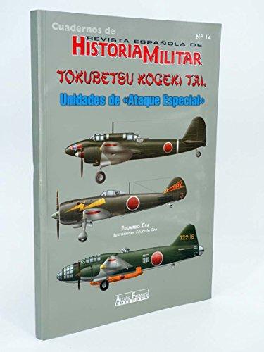 CUADERNOS DE REVISTA ESPAÑOLA DE HISTORIA MILITAR 14. TOKUBETSU KOGEKI TAI. UNIDADES DE ATAQUE ESPECIAL.
