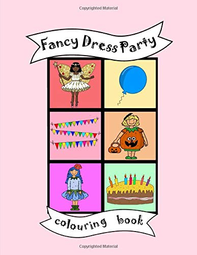 Colouring Book: Fancy dress party, toddler Child Kid Baby activity book age 1-7, Boys Girls, Preschool learning, nursery, early years, colour in the ... costume, princess, fairy, party bag filler