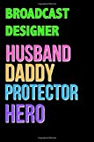 BROADCAST DESIGNER Husband Daddy Protector Hero - Great BROADCAST DESIGNER Writing Journals & Notebook Gift Ideas For Your Hero: Lined Notebook / Journal Gift, 120 Pages, 6x9, Soft Cover, Matte Finish