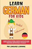 Learn German for Kids: Learning German for Children & Beginners Has Never Been Easier Before! Have Fun Whilst Learning Fantastic Exercises for ... Daily Used Phrases, & Vocabulary!
