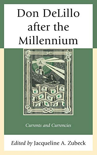 Don DeLillo after the Millennium: Currents and Currencies