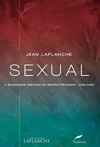 Sexual: A sexualidade ampliada no sentido freudiano 2000-2006
