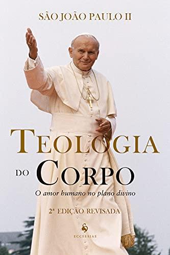Teologia do Corpo: O Amor Humano no Plano Divino (2ª Edição): o Amor Humano no Plano Divino