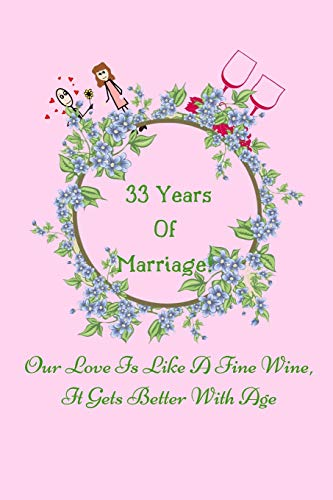 33 Years Of Marriage Our Love Is Like A Fine Wine, It Gets Better With Age: 33rd Wedding Anniversary Notebook Journal