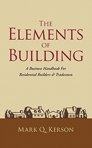 Compare Textbook Prices for The Elements of Building: A Business Handbook For Residential Builders & Tradesmen 1 Edition ISBN 9780991327706 by Kerson, Mark Q.