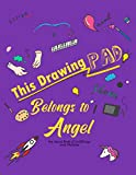This Drawing Pad Belongs to Angel: My Secret Book of Scribblings and Sketches Sketchbook for girls or boys , DRAWING PAD FOR Angel , Great Art ... Gifts , age 4, 5, 6, 7, 8, 9, 10, 11, And 12,