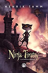 Ninja Timmy y las sonrisas robadas par Henrik Tamm