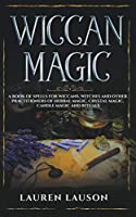 Wiccan Magic: A Book of Spells for Wiccans, Witches and other Practitioners of Herbal Magic, Crystal Magic, Candle Magic and Rituals