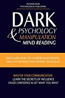 Dark Psychology and Manipulation: Discover How to Understand People Through Advanced Speed-Reading Techniques & Master Your Communication. Learn the Secrets of Influence, Exude Confidence and Get What You Want