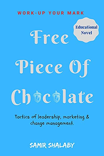 Free Piece of Chocolate: An amazing educational novel discusses the change management, leadership, philosophy of marketing and quality control in a very simple narrative. (English Edition)