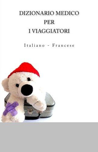 DIZIONARIO MEDICO PER I VIAGGIATORI: Italiano - Francese