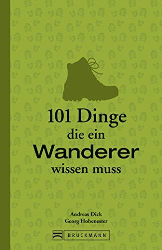 Wandern Grundlagen: 101 Dinge, die ein Wanderer wissen muss: Geballtes Wanderwissen in einem Wanderbuch für unterwegs. Von Weitwandern bis kurzen Wanderungen im Bayerischen Wald