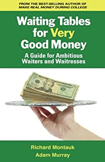Waiting Tables for Very Good Money: A Guide for Ambitious Waiters and Waitresses