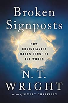 Broken Signposts: How Christianity Makes Sense of the World by [N. T. Wright]