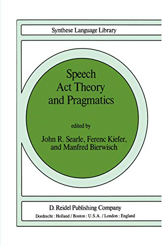 Speech Act Theory and Pragmatics (Studies in Linguistics and Philosophy (10))