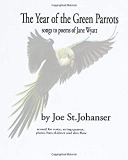 The Year of the Green Parrots: Eleven poems and a song cycle setting them - for one to three singers and seven piece chamb...