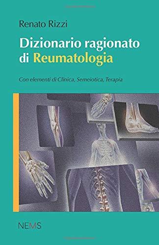 Dizionario ragionato di Reumatologia: Con elementi di Clinica, Semeiotica, Terapia