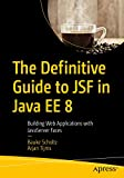 The Definitive Guide to JSF in Java EE 8: Building Web Applications with JavaServer Faces - Bauke Scholtz