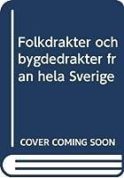 Folkdrakter och bygdedrakter fran hela Sverige