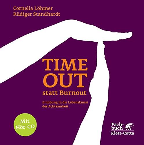 Cornelia Löhmer<br />Timeout statt Burnout: Einübung in die Lebenskunst der Achtsamkeit