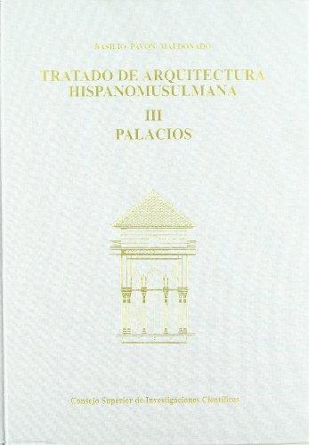 Tratado de arquitectura hispano-musulmana. Tomo III. Palacios