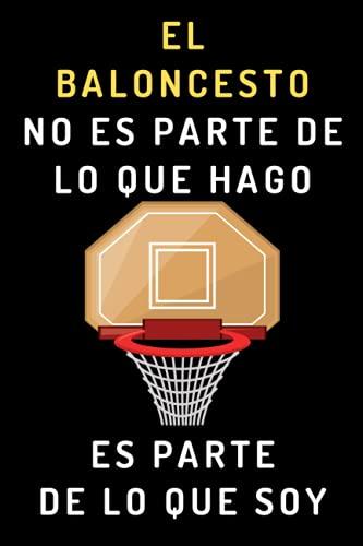 El Baloncesto No Es Parte De Lo Que Hago. Es Parte De Lo Que Soy: Cuaderno De Notas Ideal Para Jugadores De Baloncesto - 120 Páginas