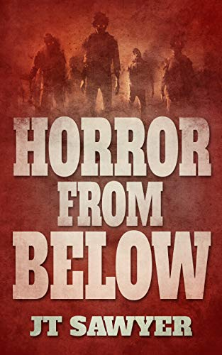Horror From Below: A Pre-Apocalyptic Zombie Thriller by [JT Sawyer]