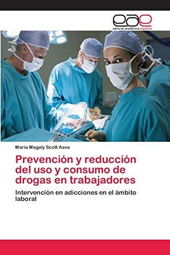 Prevención y reducción del uso y consumo de drogas en trabajadores: Intervención...