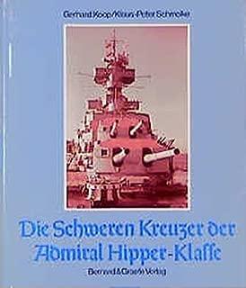 Die Schweren Kreuzer der Admiral Hipper- Klasse. Admiral Hipper - Blücher - Prinz Eugen - Seydlitz - Lützow.