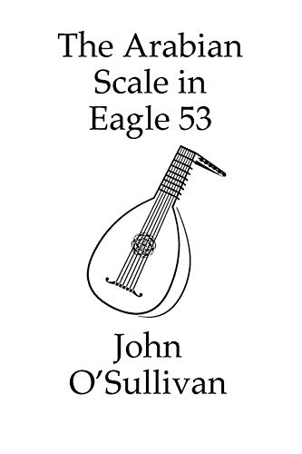 The Arabian Scale in Eagle 53: 507 Chords in the Arabian Scale for Eagle 53 Guitars and Pianos